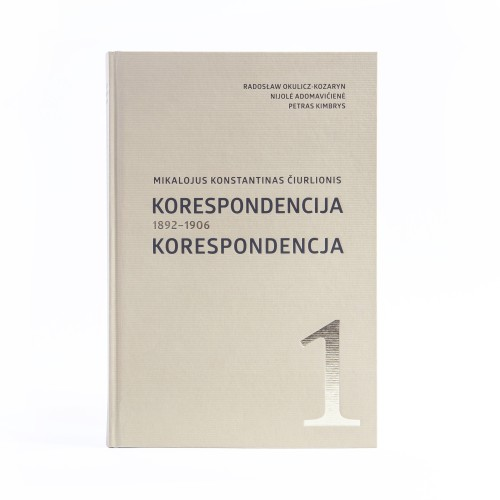 Mikalojus Konstantinas Čiurlionis. Correspondence 1892-1906 Volume I