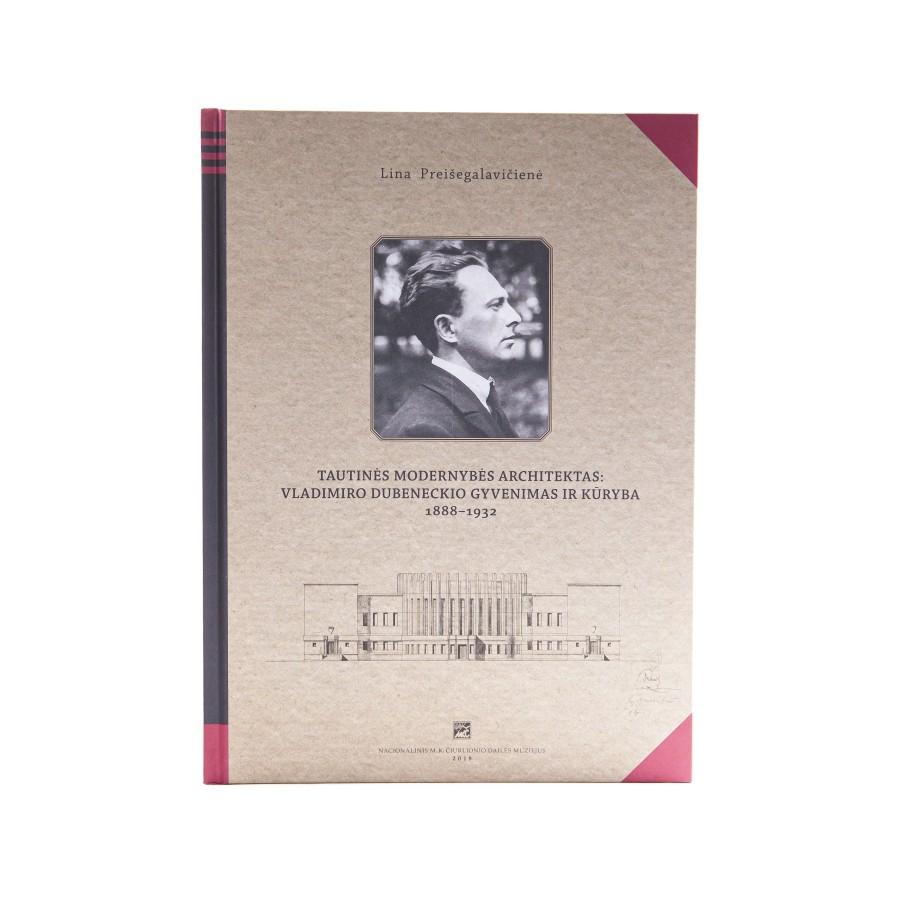 Tautinės modernybės architektas: Vladimiro Dubeneckio gyvenimas ir kūryba (1888-1932)