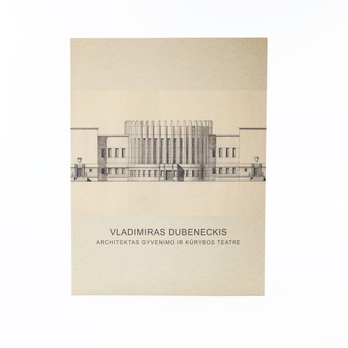 Vladimiras Dubeneckis. Architect in the theatre of life and creation
